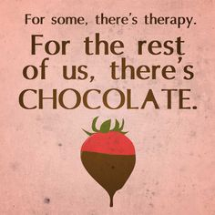 For Some,There's Therapy. For the Rest of Us, There's Chocolate. Story of my life. Chocolate and horses though Funny Chocolate Quotes, Chocolate Humor, I Love Chocolate, Chocolate Lovers, Chocolate Slogans, Wonka Chocolate, Chocolate Heaven, Chocolate Food, Chocolate Truffles