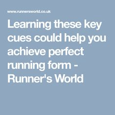 Learning these key cues could help you achieve perfect running form - Runner's World