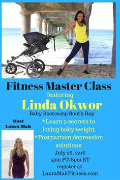 Gotta love a great Fitness Master Class! This one is featuring Linda Okwor, owner of Baby Bootcamp South Bay. She is going to share some of her post natal secrets, ways to lose that baby weight, as well as discuss postpartum depression. Use this link to save your spot! http://www.lauramakfitness.com/linda-okwor-with-baby-bootcamp-south-bay/ Can't wait to have you on the call next Tuesday July 26 5pm PT.  Please re-pin and share with your friends! Would love to answer your questions! :)