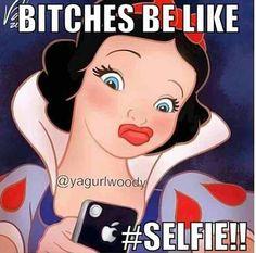 Bitches be like Selfie Disney