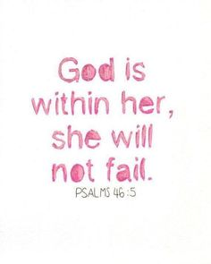 SHE WILL NOT FAIL! God is so powerful, with his love and guidance we can do anything. #pray #jesus #bible #verse #psalm