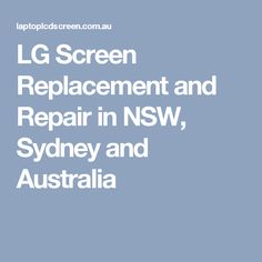 LG Screen Replacement and Repair in NSW, Sydney and Australia
