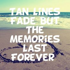 tan lines fade but the memories last forever #summer #quotes +++For more quotes like this, visit http://www.quotesarelife.com/