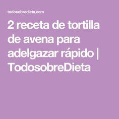 2 receta de tortilla de avena para adelgazar rápido | TodosobreDieta
