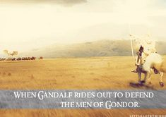 When Gandalf rides out to defend the men of Gondor.