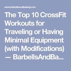 The Top 10 CrossFit Workouts for Traveling or Having Minimal Equipment (with Modifications) — BarbellsAndBaking