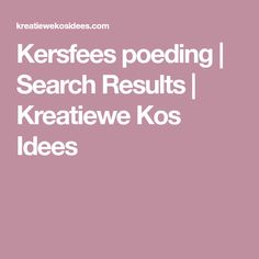 "Search Results for ""Kersfees poeding"" – Kreatiewe Kos Idees South African Recipes, Kos, Gardening Tips, Recipies, Home And Garden, Search, Kitchen, Recipes, Research"