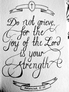 JOY of the LORD........... Nehemiah 8:10  Re-pinned by Reflections Counseling Center www.reflectionscc.com 941-301-8420 Sarasota Christian Counseling