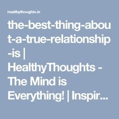 the-best-thing-about-a-true-relationship-is | HealthyThoughts - The Mind is Everything! | Inspirational, Motivational & Daily Dose of Healthy and Beautiful Thoughts, Quotes and Pictures - Motivational, Inspirational, Positive Thinking, Love, Life, Relationship, Leadership, Management, Health, Success, Happiness, Words of Wisdom, Trust, Proverbs, Perseverance, Humor