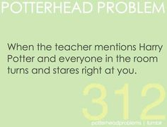 Potterhead problem 312 actually almost my whole class freaks out because it's an honors class an we're all geeks/nerds/fangirls(boys)
