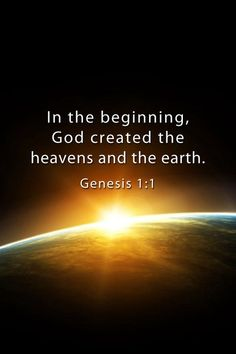Genesis 1 In the beginning God created the heavens and the earth.
