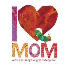 I Love Mom with the Very Hungry Caterpillar - New in our Children's Library