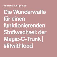 Die Wunderwaffe für einen funktionierenden Stoffwechsel: der Magic-C-Trunk | #fitwithfood