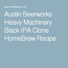Austin Beerworks Heavy Machinery Black IPA Clone HomeBrew Recipe