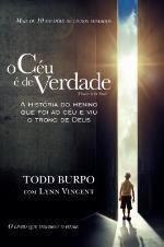 O céu é de verdade: A história do menino que foi ao céu e viu o trono de Deus