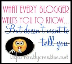 what every blogger wants you to know but doesn't want to tell you... a series by Infarrantly Creative