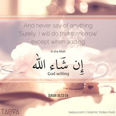"""And never say of anything, Surely, I will do that tomorrow except when adding InshaAllah"" Al-Qur'an  - القرآن   18:23-24"