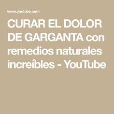 CURAR EL DOLOR DE GARGANTA con remedios naturales increíbles - YouTube Youtube, Dry Cough, Sore Throat, Chokers, Natural Remedies, Home Remedies, Youtubers, Youtube Movies