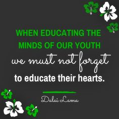 When educating the minds of our youth, we must not forget to educate their hearts. Best Success Quotes, Knowledge Is Power, Dalai Lama, Wise Words, Quotations, Forget, Youth, Hearts, Mindfulness