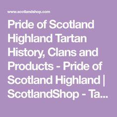 Pride of Scotland Highland Tartan History, Clans and Products - Pride of Scotland Highland   ScotlandShop - Tailored Plaid Clothing & Interiors