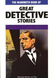 The Mammoth Book of Great Detective Stories by Herbert Van Thal, ed (Carroll & Graf, 1989; bought 8/1/15)