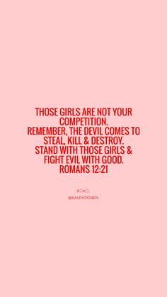 Those girls are not your competition. Remember, the devil comes to steal, kill, and destroy. Stand with those girls and fight evil with good. Romans 12:21 | bible verses, empowering women, Christian blogger, Christian advice, bible verses, Christian women, woman of God, godly women, Jesus quotes, Christian quotes for girls