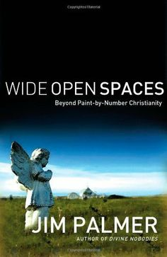 Wide Open Spaces: Beyond Paint-by-Number Christianity by Jim Palmer. $10.47. Author: Jim Palmer. Publisher: Thomas Nelson (December 4, 2007). 224 pages