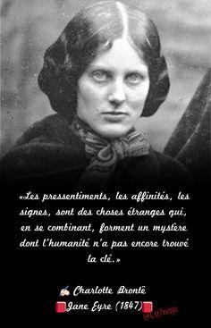 «Les pressentiments, les affinités, les signes, sont des choses étranges qui, en se combinant, forment un mystère dont l'humanité n'a pas encore trouvé la clé.» ✍ Charlotte Brontë Jane Eyre (1847)