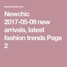 Newchic 2017-05-09 new arrivals, latest fashion trends Page 2