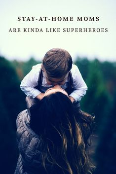 Stay at home moms are probably one of the strongest women! Parents that are so devoted yet do everything else around the house deserve to be called Superheroes!