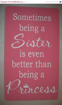 ON SALE Sometimes being a SISTER is even better than being a Princess, Sisters, Girl, Bedroom, Playroom, Sign, Decor