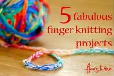 5 Fabulous Finger Knitting Projects by Flax & Twine. With a how-to. The kids will love this!