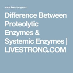Difference Between Proteolytic Enzymes & Systemic Enzymes | LIVESTRONG.COM