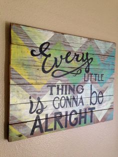This is a great motto to always keep in mind. This is a custom hand painted, distressed, and sealed sign.