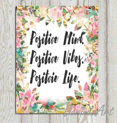 Inspirational quote printable Watercolor Floral print Flower art Positive Mind Positive vibes Positive life Home decor 5x7 8x10 DOWNLOAD