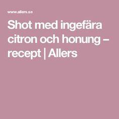Shot med ingefära citron och honung – recept   Allers Gluten, Editorial Board