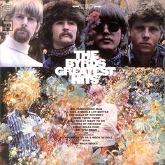 """The Byrds Greatest Hits"" (1967, Columbia).  A compendium of their hits through their first four LPs.  Contains ""Mr. Tambourine Man,"" ""Turn! Turn! Turn!,"" ""Eight Miles High,"" ""So You Want To Be A Rock And Roll Star,"" and many More."