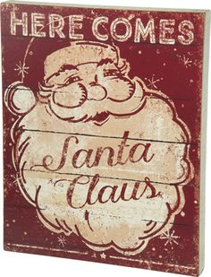 Look what I found on 'Here Comes Santa Claus' Distressed Box Sign by Primitives by Kathy Christmas Wooden Signs, Christmas Wood Crafts, Pallet Christmas, Holiday Signs, Primitive Christmas, Retro Christmas, Christmas Images, Christmas Art, Christmas Projects