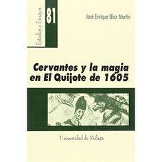 Cervantes y la magia en el Quijote de 1605 / José Enrique Díaz Martín