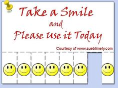 Take a smile and please use it today