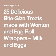 25 Delicious Bite-Size Treats made with Wonton and Egg Roll Wrappers                         – Milk and Eggs