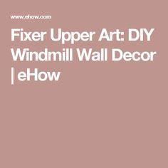 Fixer Upper Art: DIY Windmill Wall Decor | eHow