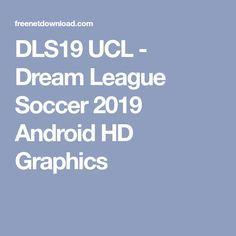 DLS19 UCL - Dream League Soccer 2019 Android HD Graphics Soccer, Android, Graphics, Football, Charts, Graphic Design, Soccer Ball, Futbol