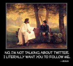 """Follow me""           - Jesus"
