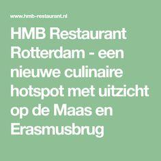 HMB Restaurant Rotterdam - een nieuwe culinaire hotspot met uitzicht op de Maas en Erasmusbrug