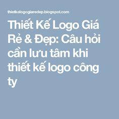 Thiết Kế Logo Giá Rẻ & Đẹp: Câu hỏi cần lưu tâm khi thiết kế logo công ty