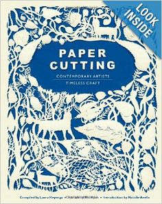 Paper Cutting Book: Contemporary Artists, Timeless Craft: Laura Heyenga, Rob Ryan, Natalie Avella: 9780811874526: Amazon.com: Books