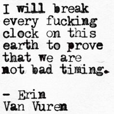 I will break every fucking clock on this earth to prove we are not bad timing | Erin Van Vuren