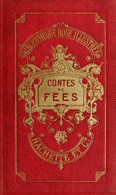 Contes De Fees by Perrault, Charles, 1628-1703; Leprince de Beaumont, Madame (Jeanne-Marie), 1711-1780; Aulnoy, Madame d' (Marie-Catherine), 1650 or 51-1705 Published 1908 https://ia802609.us.archive.org/BookReader/BookReaderImages.php?zip=/13/items/contesdefees00perr/contesdefees00perr_jp2.zip&file=contesdefees00perr_jp2/contesdefees00perr_0001.jp2&scale=4&rotate=0