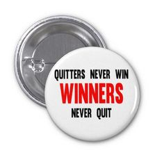 Quitters never win and winners never quit pin